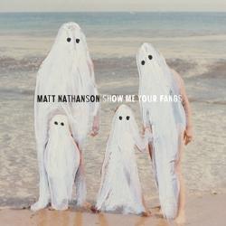 MattNathanson_ShowMeYourFangs_album_cover (250x250)